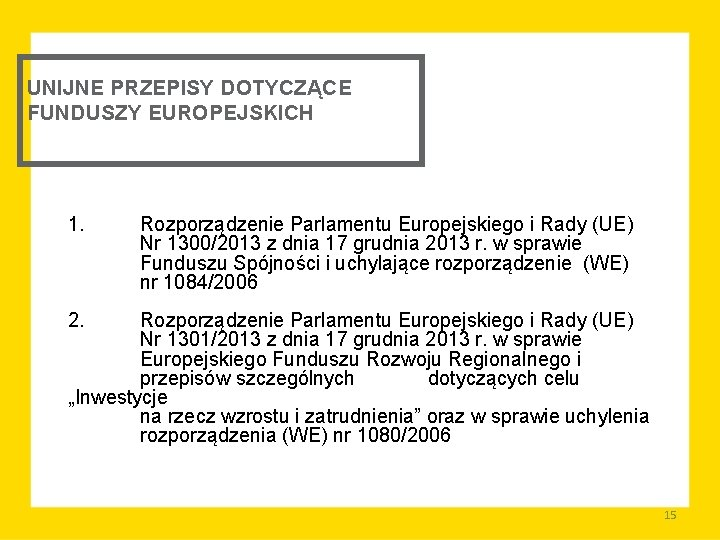 UNIJNE PRZEPISY DOTYCZĄCE FUNDUSZY EUROPEJSKICH 1. Rozporządzenie Parlamentu Europejskiego i Rady (UE) Nr 1300/2013