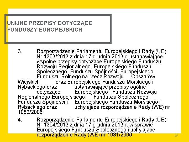 UNIJNE PRZEPISY DOTYCZĄCE FUNDUSZY EUROPEJSKICH 3. Rozporządzenie Parlamentu Europejskiego i Rady (UE) Nr 1303/2013