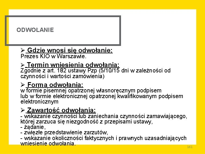 ODWOŁANIE Ø Gdzie wnosi się odwołanie: Prezes KIO w Warszawie. Ø Termin wniesienia odwołania: