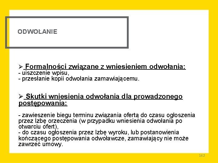 ODWOŁANIE Ø Formalności związane z wniesieniem odwołania: uiszczenie wpisu, przesłanie kopii odwołania zamawiającemu. Ø