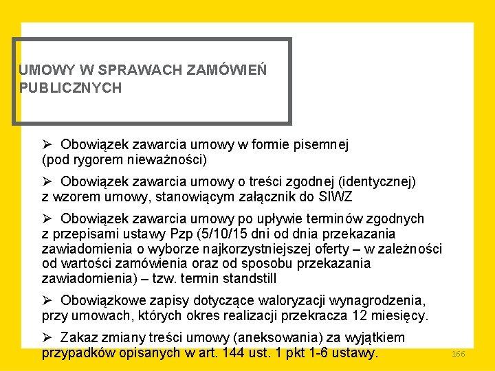 UMOWY W SPRAWACH ZAMÓWIEŃ PUBLICZNYCH Ø Obowiązek zawarcia umowy w formie pisemnej (pod rygorem