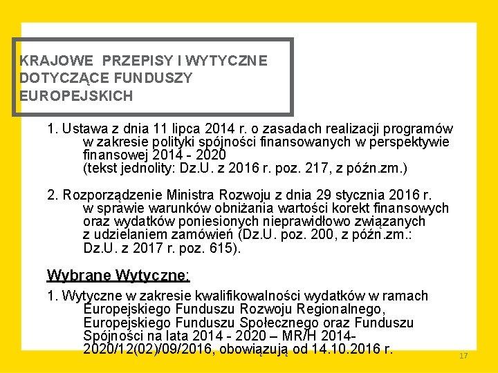 KRAJOWE PRZEPISY I WYTYCZNE DOTYCZĄCE FUNDUSZY EUROPEJSKICH 1. Ustawa z dnia 11 lipca 2014