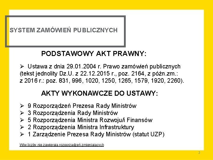 SYSTEM ZAMÓWIEŃ PUBLICZNYCH PODSTAWOWY AKT PRAWNY: Ø Ustawa z dnia 29. 01. 2004 r.
