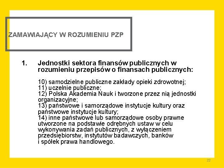 ZAMAWIAJĄCY W ROZUMIENIU PZP 1. Jednostki sektora finansów publicznych w rozumieniu przepisów o finansach