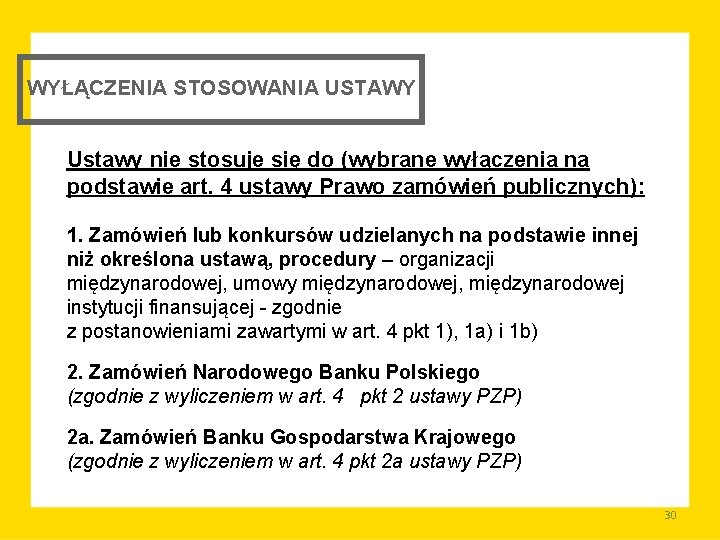 WYŁĄCZENIA STOSOWANIA USTAWY Ustawy nie stosuje się do (wybrane wyłączenia na podstawie art. 4