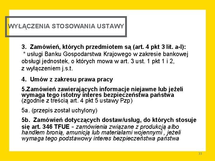 WYŁĄCZENIA STOSOWANIA USTAWY 3. Zamówień, których przedmiotem są (art. 4 pkt 3 lit. a-l):