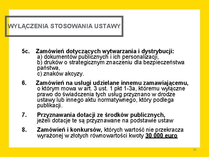WYŁĄCZENIA STOSOWANIA USTAWY 5 c. Zamówień dotyczących wytwarzania i dystrybucji: a) dokumentów publicznych i