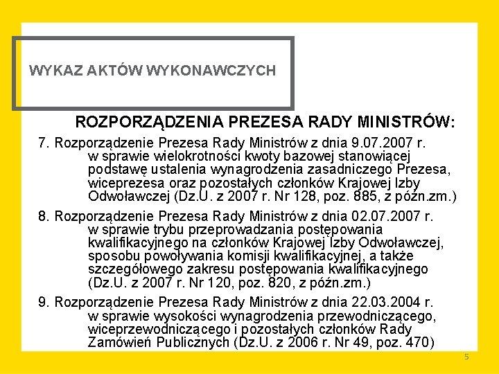 WYKAZ AKTÓW WYKONAWCZYCH ROZPORZĄDZENIA PREZESA RADY MINISTRÓW: 7. Rozporządzenie Prezesa Rady Ministrów z dnia