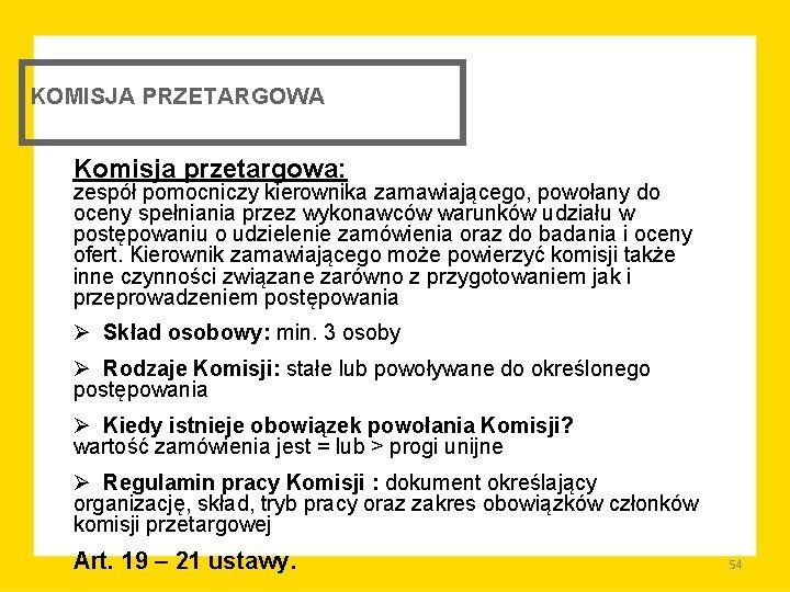 KOMISJA PRZETARGOWA Komisja przetargowa: zespół pomocniczy kierownika zamawiającego, powołany do oceny spełniania przez wykonawców