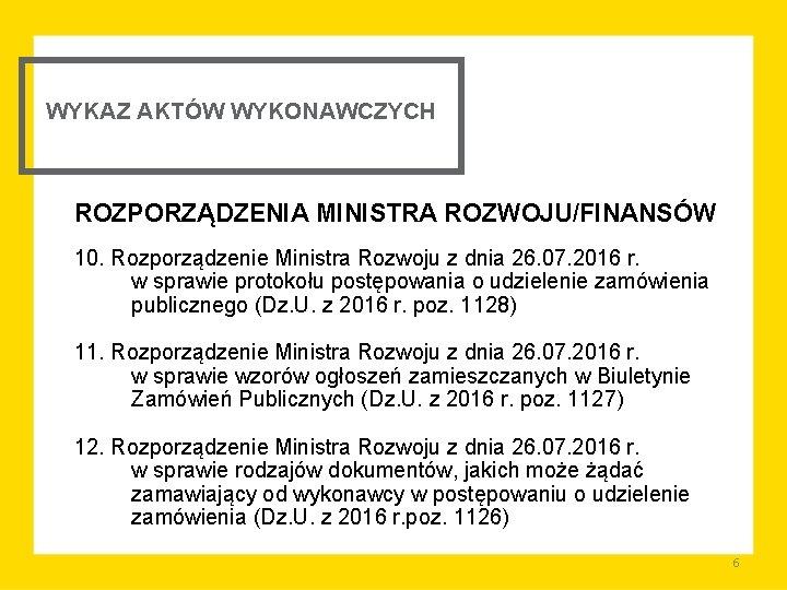 WYKAZ AKTÓW WYKONAWCZYCH ROZPORZĄDZENIA MINISTRA ROZWOJU/FINANSÓW 10. Rozporządzenie Ministra Rozwoju z dnia 26. 07.