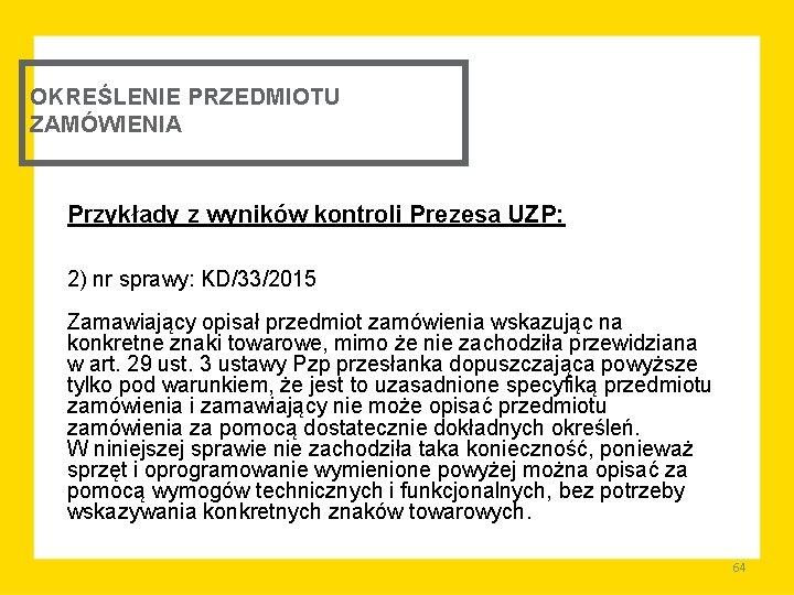 OKREŚLENIE PRZEDMIOTU ZAMÓWIENIA Przykłady z wyników kontroli Prezesa UZP: 2) nr sprawy: KD/33/2015 Zamawiający