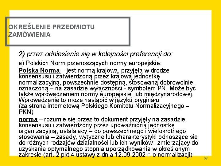 OKREŚLENIE PRZEDMIOTU ZAMÓWIENIA 2) przez odniesienie się w kolejności preferencji do: a) Polskich Norm
