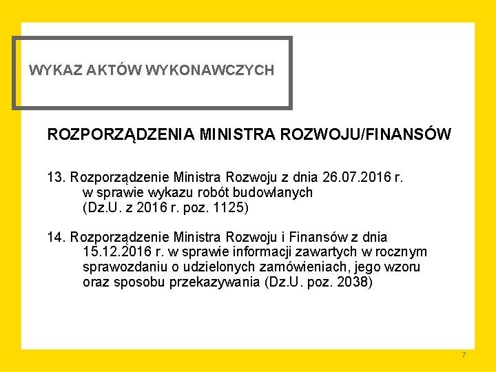 WYKAZ AKTÓW WYKONAWCZYCH ROZPORZĄDZENIA MINISTRA ROZWOJU/FINANSÓW 13. Rozporządzenie Ministra Rozwoju z dnia 26. 07.