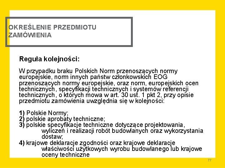 OKREŚLENIE PRZEDMIOTU ZAMÓWIENIA Reguła kolejności: W przypadku braku Polskich Norm przenoszących normy europejskie, norm