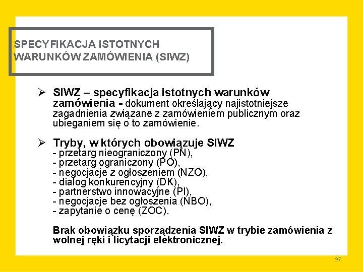 SPECYFIKACJA ISTOTNYCH WARUNKÓW ZAMÓWIENIA (SIWZ) Ø SIWZ – specyfikacja istotnych warunków zamówienia - dokument
