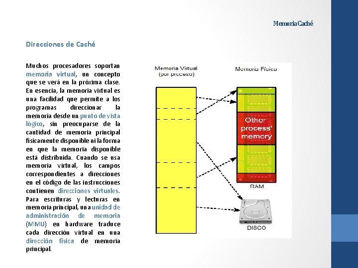 Memoria Caché Direcciones de Caché Muchos procesadores soportan memoria virtual, un concepto que se