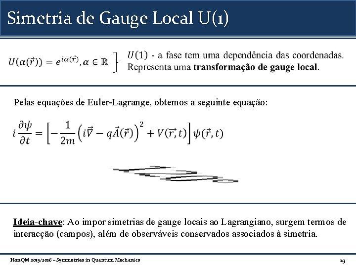 Simetria de Gauge Local U(1) Pelas equações de Euler-Lagrange, obtemos a seguinte equação: Ideia-chave: