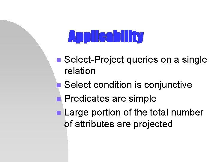 Applicability n n Select-Project queries on a single relation Select condition is conjunctive Predicates