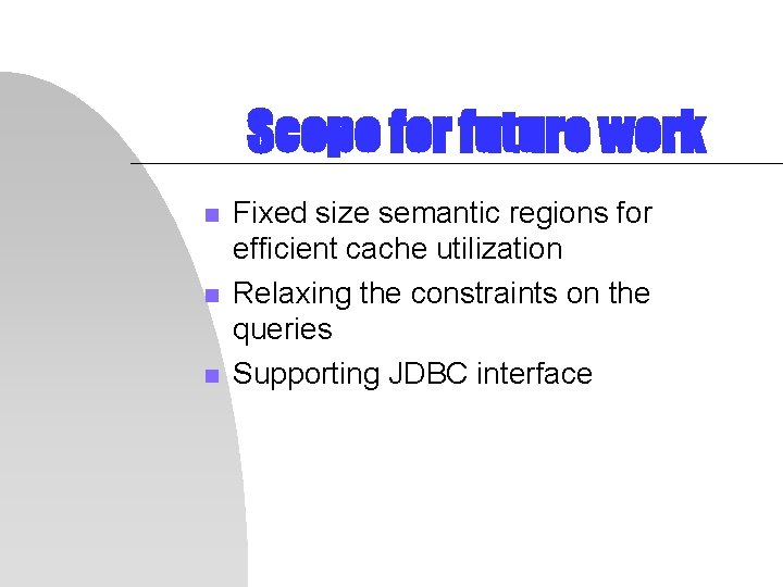 Scope for future work n n n Fixed size semantic regions for efficient cache