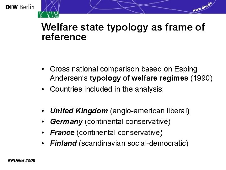 Welfare state typology as frame of reference • Cross national comparison based on Esping