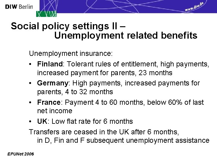 Social policy settings II – Unemployment related benefits Unemployment insurance: • Finland: Tolerant rules