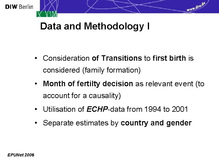 Data and Methodology I • Consideration of Transitions to first birth is considered (family