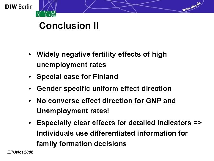 Conclusion II • Widely negative fertility effects of high unemployment rates • Special case