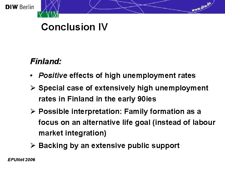 Conclusion IV Finland: • Positive effects of high unemployment rates Ø Special case of