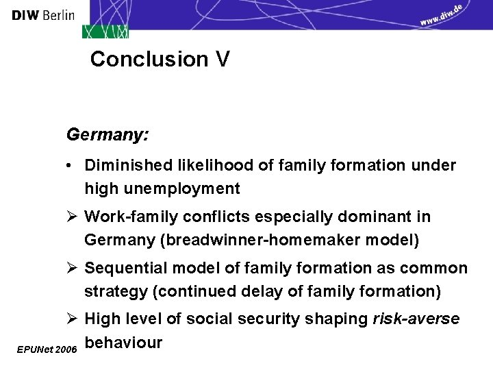 Conclusion V Germany: • Diminished likelihood of family formation under high unemployment Ø Work-family