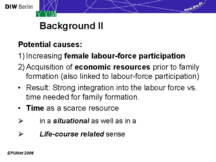 Background II Potential causes: 1) Increasing female labour-force participation 2) Acquisition of economic resources