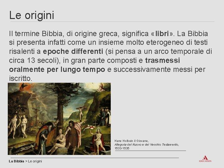 Le origini Il termine Bibbia, di origine greca, significa «libri» . La Bibbia si