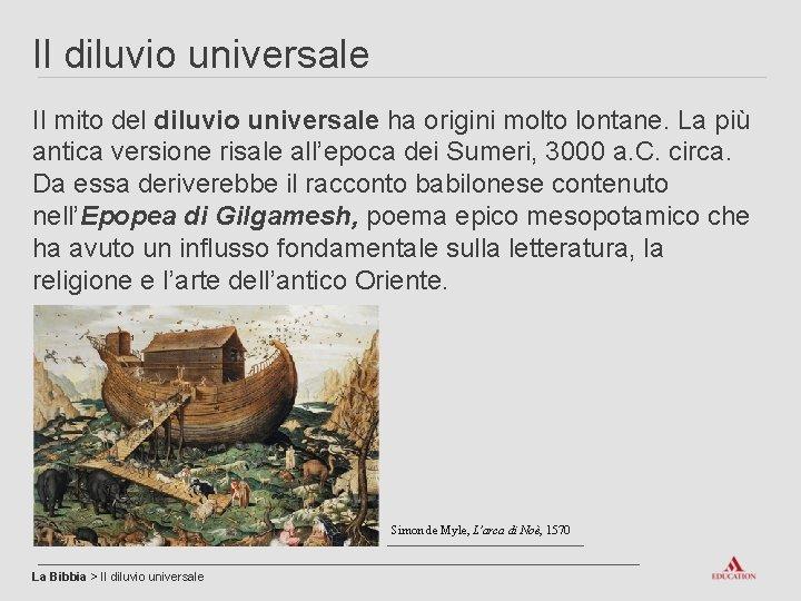 Il diluvio universale Il mito del diluvio universale ha origini molto lontane. La più