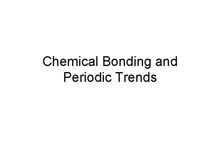Chemical Bonding and Periodic Trends