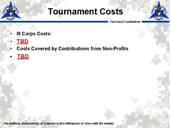 Tournament Costs Fort Hood Combatives • III Corps Costs: • TBD • Costs Covered