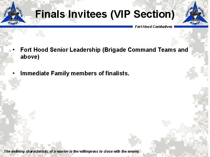 Finals Invitees (VIP Section) Fort Hood Combatives • Fort Hood Senior Leadership (Brigade Command