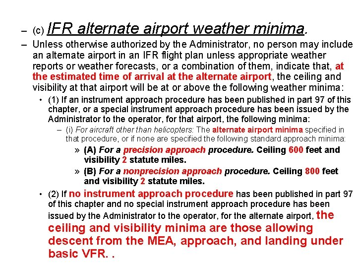 – (c) IFR alternate airport weather minima. – Unless otherwise authorized by the Administrator,