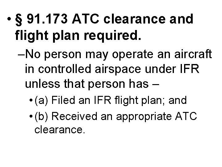 • § 91. 173 ATC clearance and flight plan required. –No person may