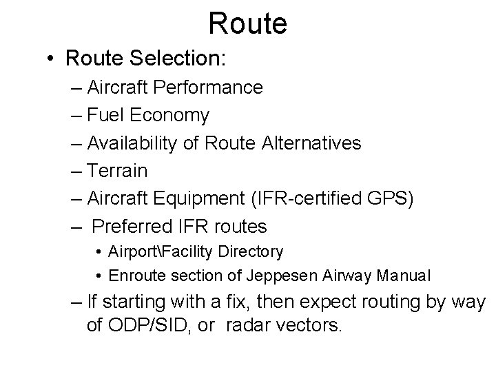 Route • Route Selection: – Aircraft Performance – Fuel Economy – Availability of Route