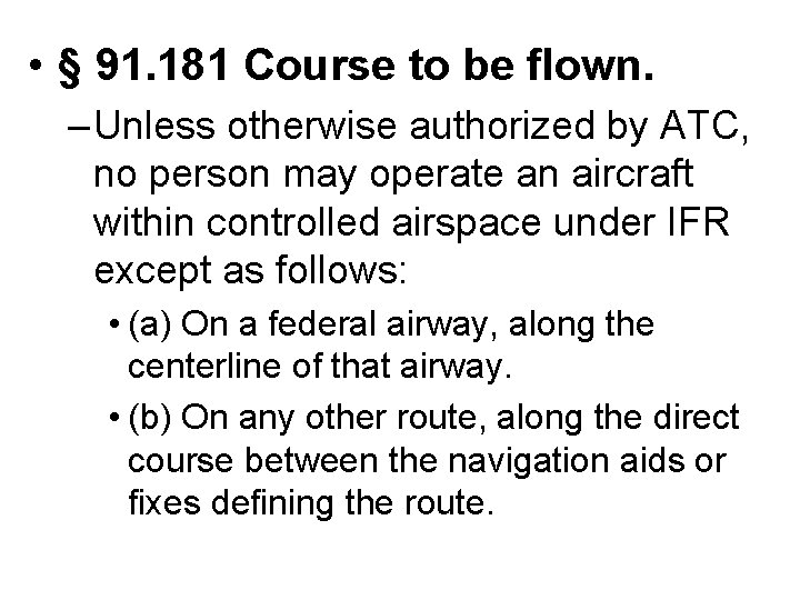 • § 91. 181 Course to be flown. – Unless otherwise authorized by