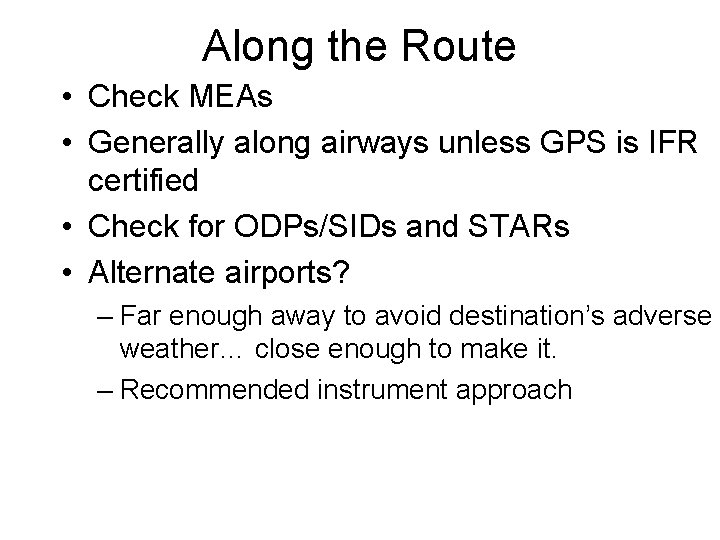 Along the Route • Check MEAs • Generally along airways unless GPS is IFR