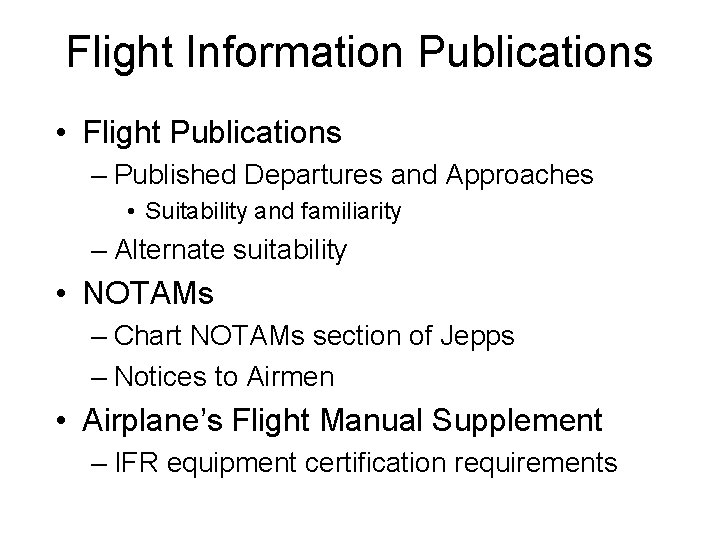 Flight Information Publications • Flight Publications – Published Departures and Approaches • Suitability and