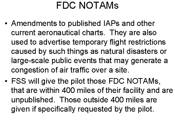 FDC NOTAMs • Amendments to published IAPs and other current aeronautical charts. They are