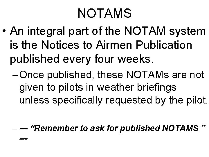 NOTAMS • An integral part of the NOTAM system is the Notices to Airmen
