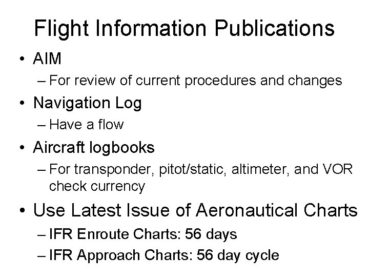 Flight Information Publications • AIM – For review of current procedures and changes •