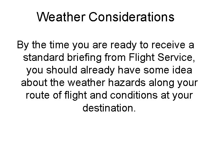 Weather Considerations By the time you are ready to receive a standard briefing from