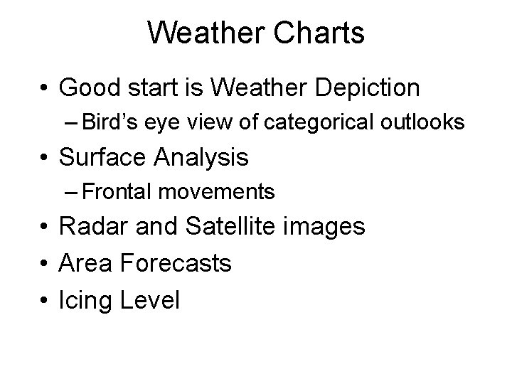 Weather Charts • Good start is Weather Depiction – Bird's eye view of categorical