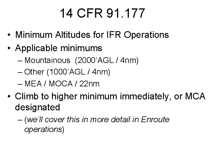 14 CFR 91. 177 • Minimum Altitudes for IFR Operations • Applicable minimums –