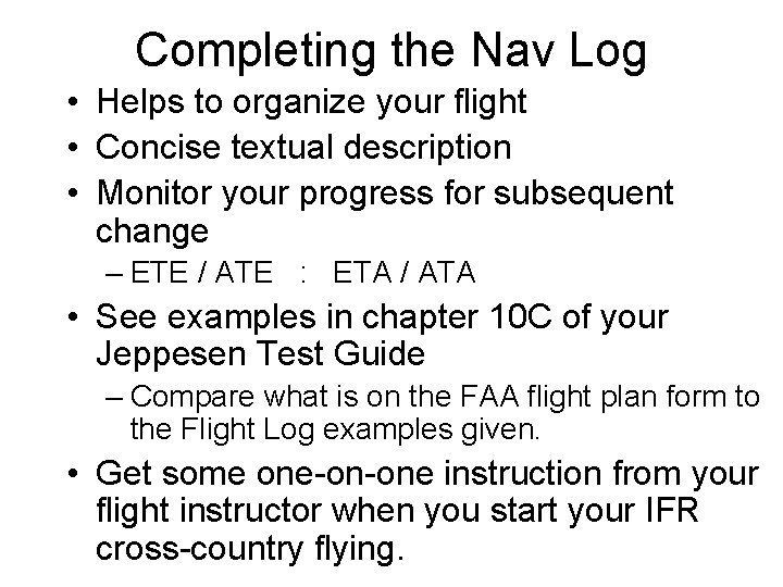Completing the Nav Log • Helps to organize your flight • Concise textual description