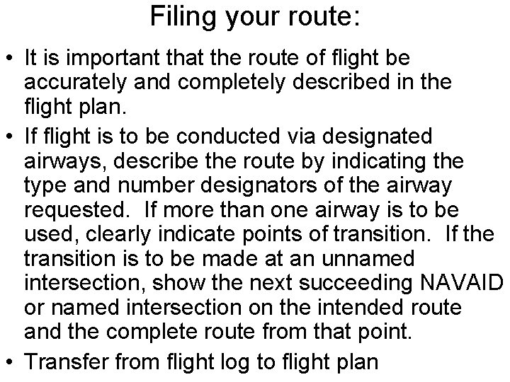 Filing your route: • It is important that the route of flight be accurately