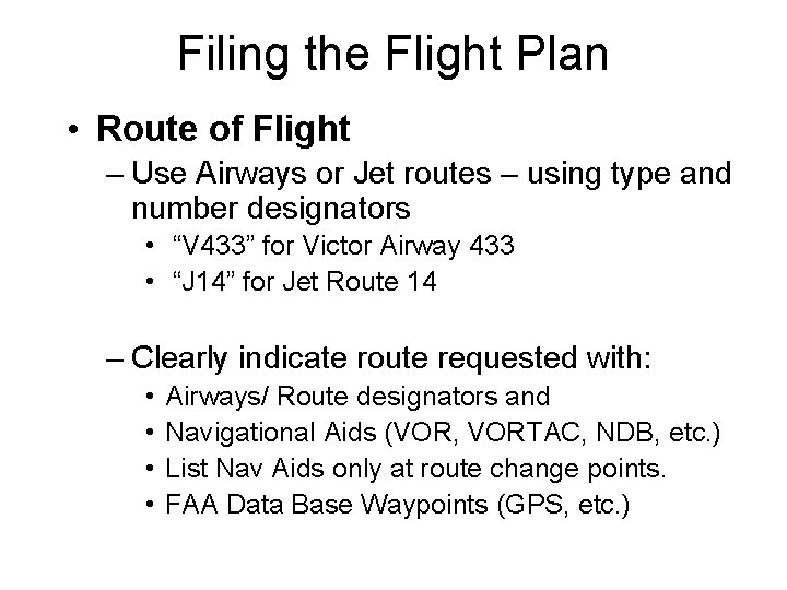 Filing the Flight Plan • Route of Flight – Use Airways or Jet routes